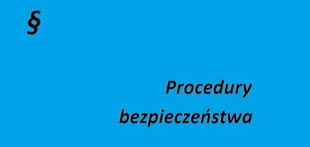 Procedury bezpieczeństwa zwiazane z zapobieganiem, przeciwdziałaniem i zwalczneim COVID-19.